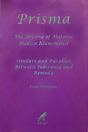 Prisma. The Arcana of Materia Medica Illuminated - Similars and Parallels between Substance and Reme