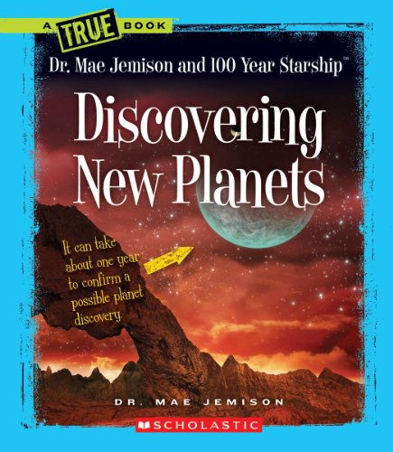 Discovering New Planets (A True Book: Dr. Mae Jemison and 100 Year Starship) (True Books: Dr. Mae Jemison and 100 Year Starship)