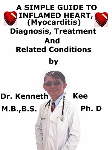 A  Simple  Guide  To  Inflamed Heart, (Myocarditis)  Diagnosis, Treatment  And  Related Conditions