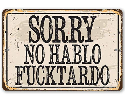 Metal Sign - Sorry No Habla Fucktardo - Durable Metal Sign - 8' x 12' Use Indoor/Outdoor - Great Funny, Sarcastic Gift for Home or Office Under $20