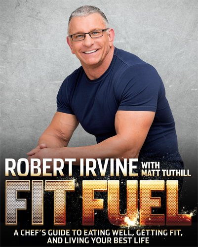 Fit Fuel: A Chef's Guide to Eating Well, Getting Fit, and Living Your Best Life