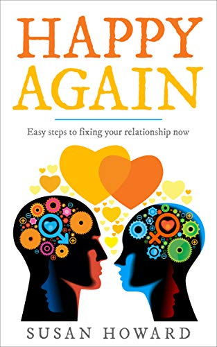 HAPPY AGAIN: Easy steps to fixing your relationship now