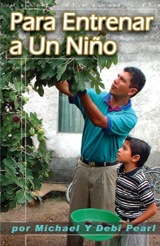 Para Entrenar a Un Niño (To Train Up A Child): Turning the hearts of the fathers to the children (Spanish Edition)