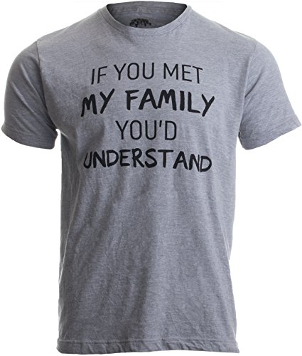If You met My Family, You'd Understand   Funny Family Humor Unisex T-Shirt-(Adult,M) Sport Grey