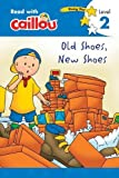 Caillou: Old Shoes, New Shoes - Read With Caillou, Level 2