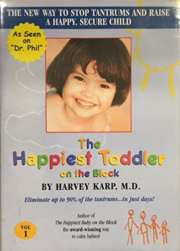 The Happiest Toddler on the Block The New Way to Stop Tantrums and Raise a Happy, Secure Child Vol 1