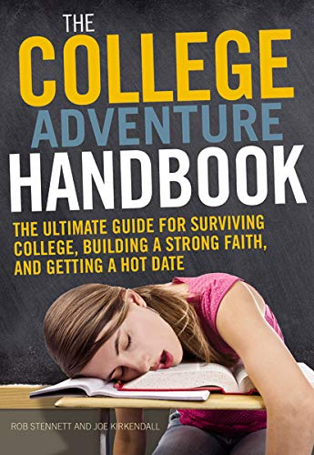 The College Adventure Handbook: The Ultimate Guide for Surviving College, Building a Strong Faith, and Getting a Hot Date