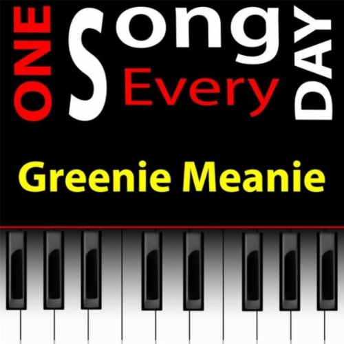 Greenie Meanie from One Song Every Day Onesongeveryday