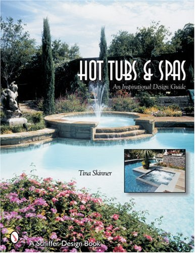 Hot Tubs & Spas: An Inspirational Design Guide (Schiffer Design Books)
