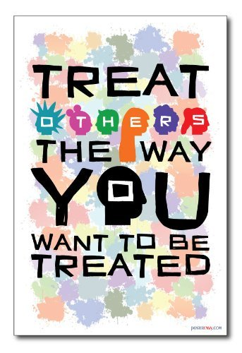 Treat Others the Way You Want to Be Treated - NEW Classroom Motivational Poster