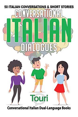 Conversational Italian Dialogues: 50 Italian Conversations and Short Stories (Conversational Italian Dual Language Books)