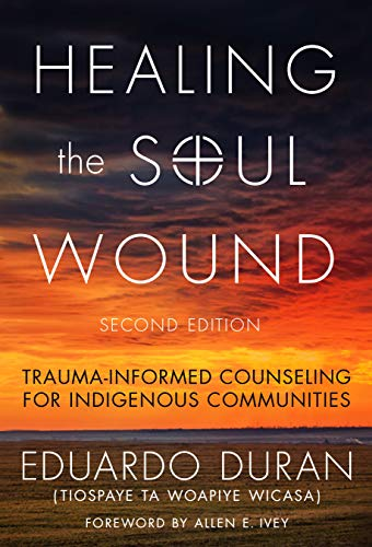 Healing the Soul Wound: Trauma-Informed Counseling for Indigenous Communities (Multicultural Foundations of Psychology and Counseling Series)