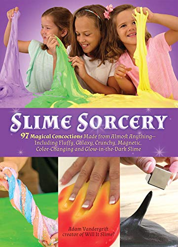Slime Sorcery: 97 Magical Concoctions Made from Almost Anything - Including Fluffy, Galaxy, Crunchy, Magnetic, Color-changing, and Glow-In-The-Dark Slime