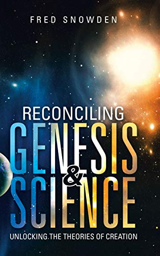 Reconciling Genesis & Science: Unlocking the Theories of Creation