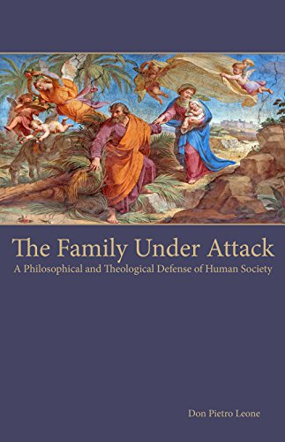 The Family Under Attack: A Philosophical and Theological Defense of Human Society
