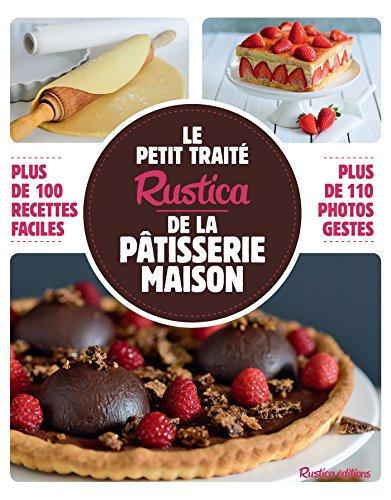 Le petit traité Rustica de la pâtisserie maison - Plus de 100 recettes faciles (Les petits traités) (French Edition)