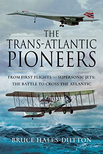 The Trans-Atlantic Pioneers: From First Flights to Supersonic Jets – The Battle to Cross the Atlantic