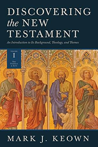 Discovering the New Testament: An Introduction to Its Background, Theology, and Themes (Volume I: The Gospels and Acts)