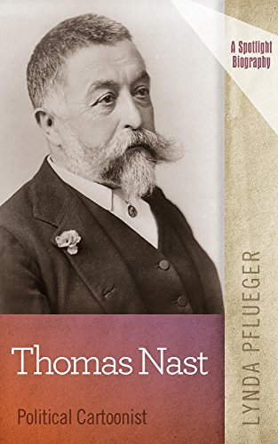 Thomas Nast: Political Cartoonist (Spotlight Biography)
