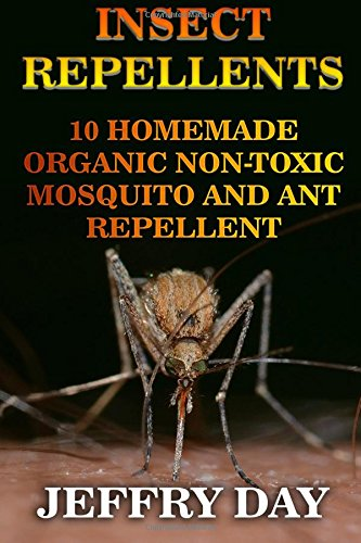 Insect Repellents: 10 Homemade Organic Non-Toxic Mosquito and Ant Repellent