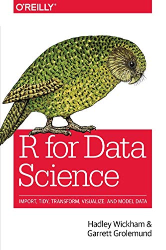 R for Data Science: Import, Tidy, Transform, Visualize, and Model Data