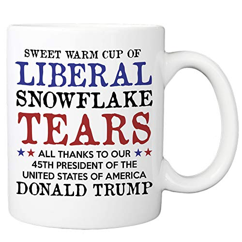 Liberal Tears Mug - Sweet Warm Cup Of Liberal Tears - 45th POTUS Trump Coffee Mug - Snowflake Novelty 11oz Cup - Republican, Conservative Mug for Him Her