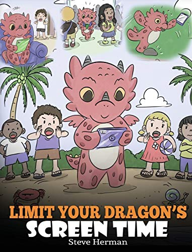 Limit Your Dragon's Screen Time: Help Your Dragon Break His Tech Addiction. A Cute Children Story to Teach Kids to Balance Life and Technology. (30) (My Dragon Books)
