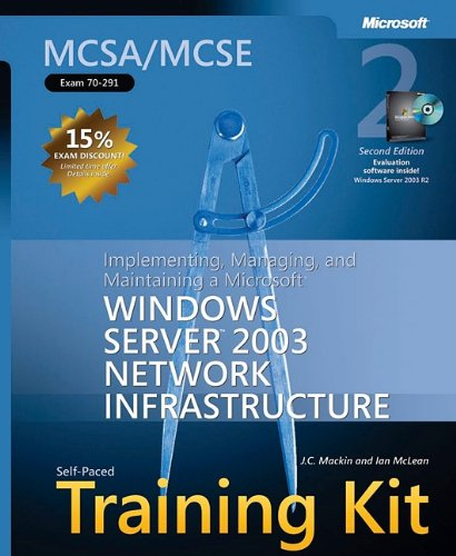 MCSA/MCSE Self-Paced Training Kit (Exam 70-291): Implementing, Managing, and Maintaining a Microsoft Windows Server(TM) 2003 Network Infrastructure, (Microsoft Press Training Kit)