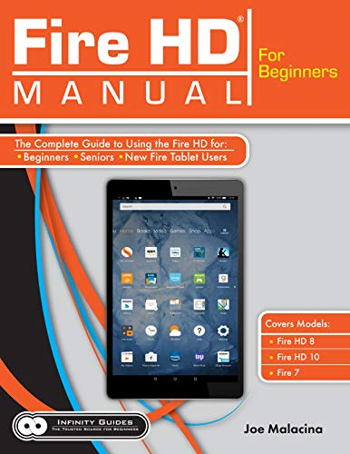 Fire HD Manual for Beginners - The Complete Guide to Using the Fire HD for Beginners, Seniors, & New Fire Tablet Users
