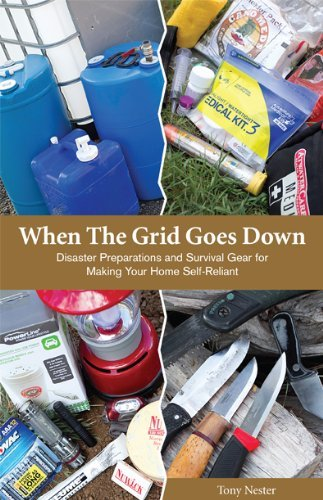 [Tony Nester] When The Grid Goes Down, Disaster Preparations and Survival Gear for Making Your Home Self-Reliant - Paperback