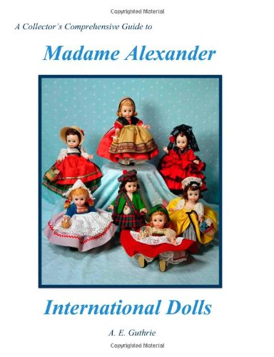A Collector's Comprehensive Guide to Madame Alexander International Dolls
