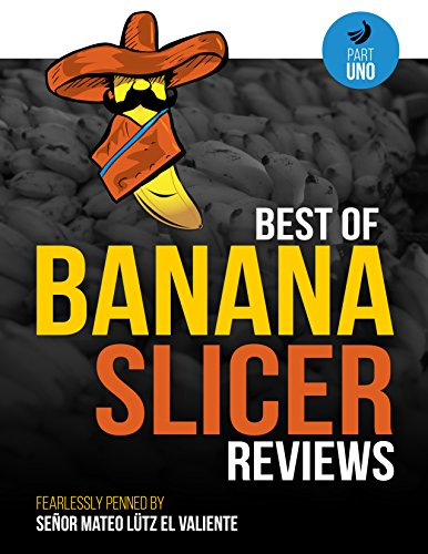 Best of Banana Slicer Reviews (Part Uno Book 1)