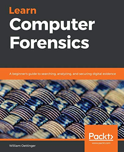 Learn Computer Forensics: A beginner's guide to searching, analyzing, and securing digital evidence