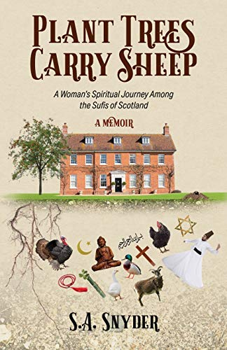 Plant Trees, Carry Sheep: A Woman's Spiritual Journey Among the Sufis of Scotland: A Memoir