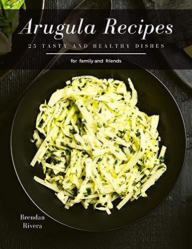 Arugula Recipes: 25 tasty and healthy dishes