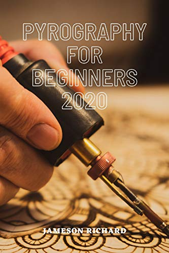 PYROGRAPHY FOR BEGINNERS 2020: A guide book/manual for beginners that want to get into the world of wood burning as a craft or hobby with all they need to know in very short and easy way.