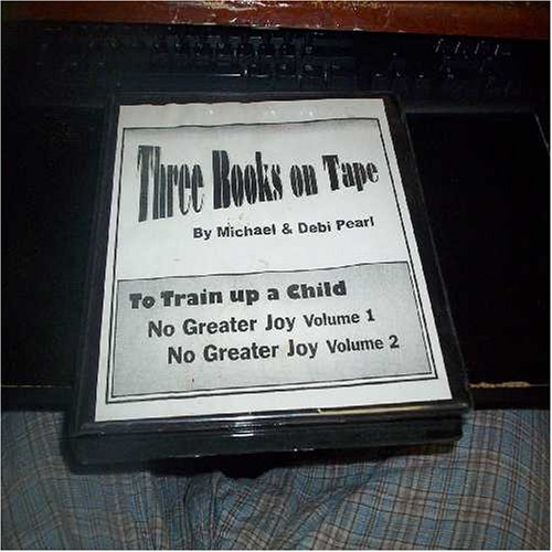 To Train Up a Child; No Greater Joy, Vols. 1-2 (Three Books on Tape)