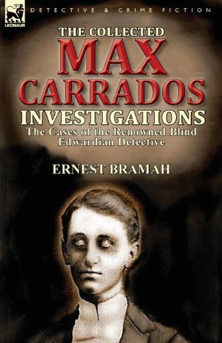 The Collected Max Carrados Investigations: The Cases of the Renowned Blind Edwardian Detective by Ernest Bramah (2013-12-12)