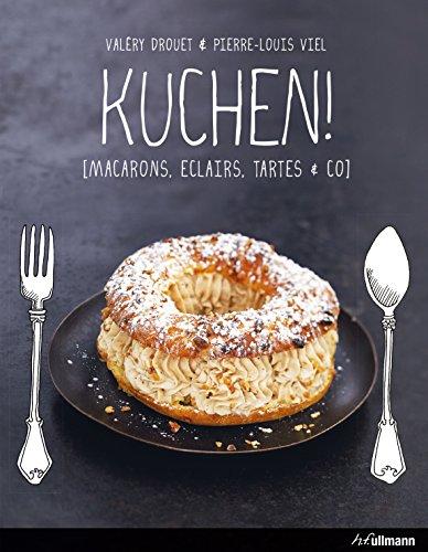 KUCHEN!: Macarons, Eclairs, Tartes & Co (Kochen kreativ!) (German Edition)