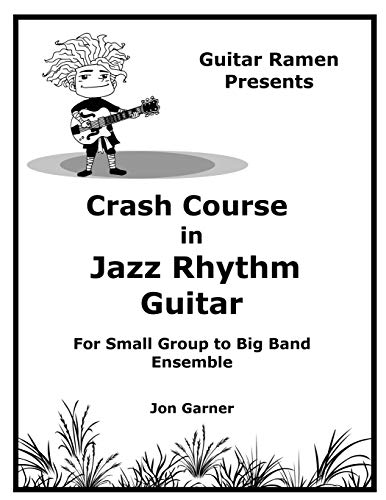 Crash Course In Jazz Rhythm Guitar: For Small Group to Big Band Ensemble (Crash Course In Jazz Guitar)
