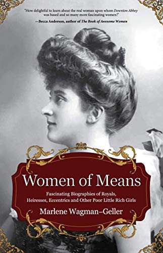 Women of Means: The Fascinating Biographies of Royals, Heiresses, Eccentrics and Other Poor Little Rich Girls (Bios of Royalty and Rich & Famous, for Fans of Lady in Waiting)