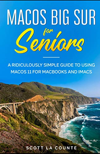 MacOS Big Sur For Seniors: A Ridiculously Simple Guide to Using MacOS 11 For MacBooks and iMacs
