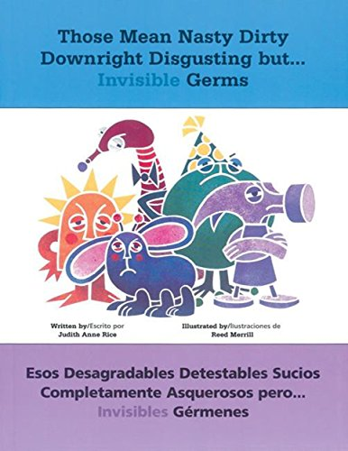 Those Mean Nasty Dirty Downright Disgusting but...Invisible Germs / Esos desagradables detestables sucios completamente asquerosos pero... invisibles ... y español) (English and Spanish Edition)