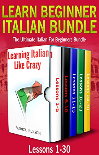 Learn Beginner Italian Bundle: Lessons 1 to 30 Learning Italian Like Crazy: The Ultimate Italian for Beginners Bundle (Italian Edition)