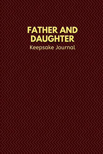 Father and Daughter Keepsake Journal: Blank Lined 6x9 Daddy Journal / Notebook - A Perfect Birthday, Wedding Anniversary, Mother's Day, Father's Day, ... or Thanksgiving gift from sons and daughters.
