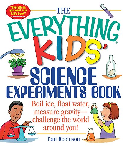 The Everything Kids' Science Experiments Book: Boil Ice, Float Water, Measure Gravity-Challenge the World Around You! (Everything Kids)