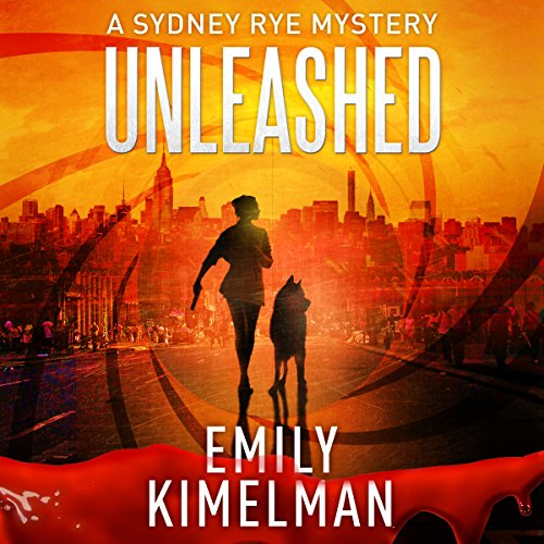 Unleashed: A Sydney Rye Series, Book 1