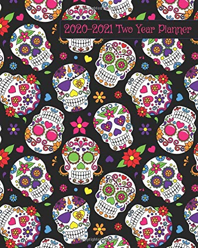 2020-2021 Two Year Planner: Bright Sugar Skulls Cover on a Weekly Monthly Planner Organizer. Perfect 2 Year Motivational Planner, Agenda, Schedule ... Theme. (Dia De Los Muertos 2 Year Planner)