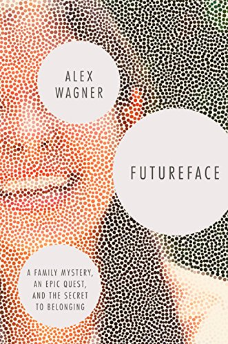 Futureface: A Family Mystery, an Epic Quest, and the Secret to Belonging