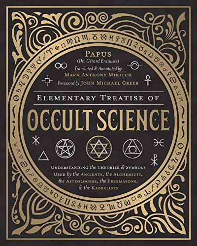 Elementary Treatise of Occult Science: Understanding the Theories and Symbols Used by the Ancients, the Alchemists, the Astrologers, the Freemasons & the Kabbalists